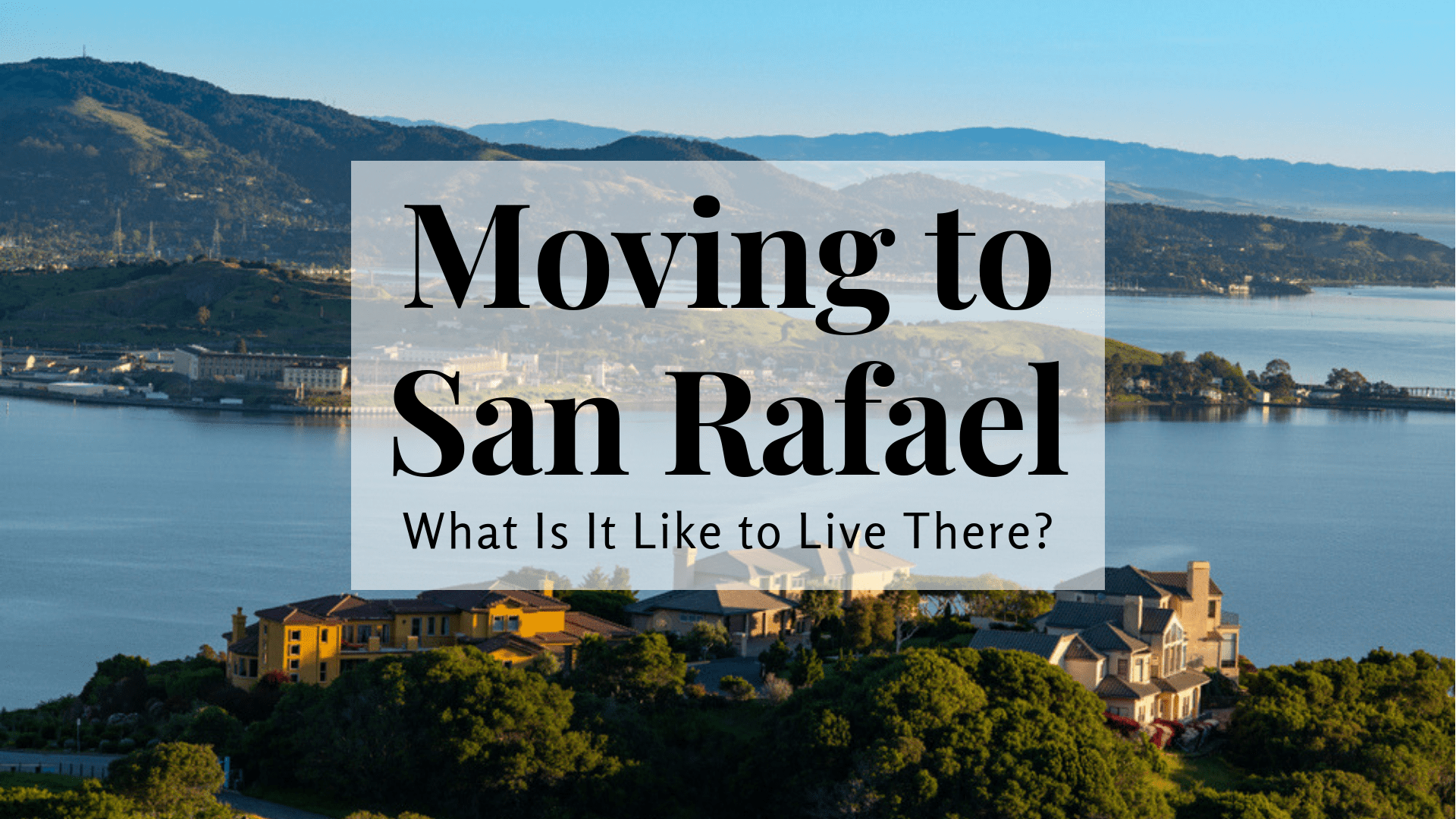 Moving to San Rafael - What Is It Like to Live There?