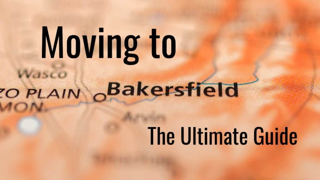 Moving to Bakersfield Ultimate Guide